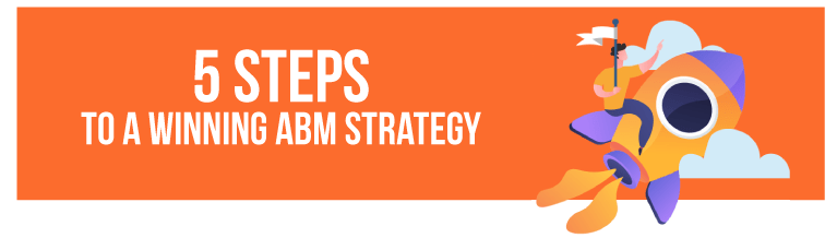 5 Steps to a Winning ABM Strategy